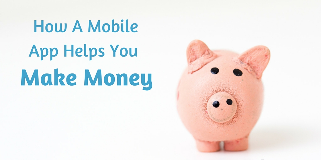 Your Mobile App Helps You Make Money and Retain Clients